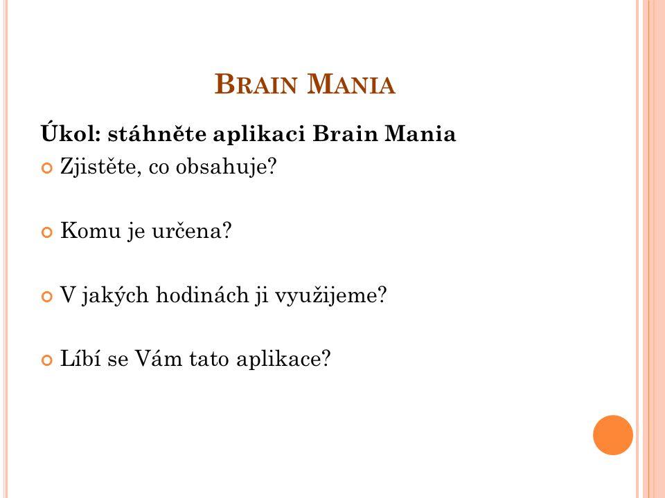 B RAIN M ANIA Úkol: stáhněte aplikaci Brain Mania Zjistěte, co obsahuje.
