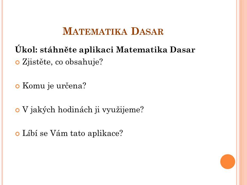 M ATEMATIKA D ASAR Úkol: stáhněte aplikaci Matematika Dasar Zjistěte, co obsahuje.