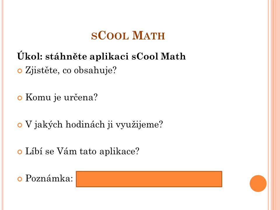 S C OOL M ATH Úkol: stáhněte aplikaci sCool Math Zjistěte, co obsahuje.