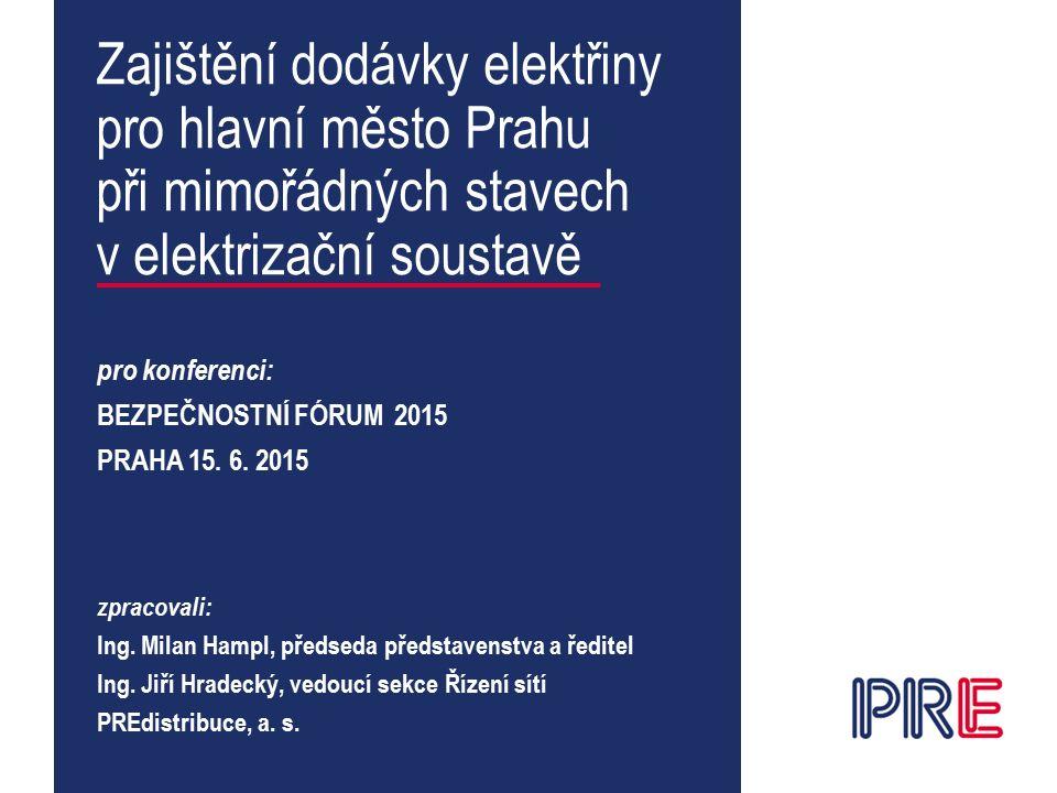 Zajištění dodávky elektřiny pro hlavní město Prahu při mimořádných stavech v elektrizační soustavě pro konferenci: BEZPEČNOSTNÍ FÓRUM 2015 PRAHA 15.