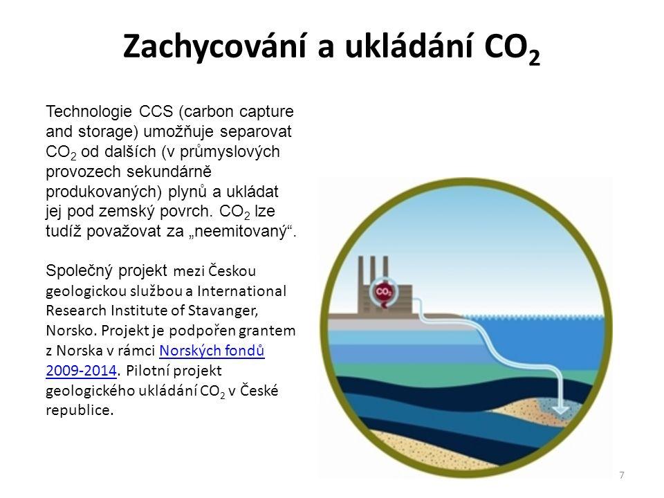 Zachycování a ukládání CO 2 7 Technologie CCS (carbon capture and storage) umožňuje separovat CO 2 od dalších (v průmyslových provozech sekundárně produkovaných) plynů a ukládat jej pod zemský povrch.