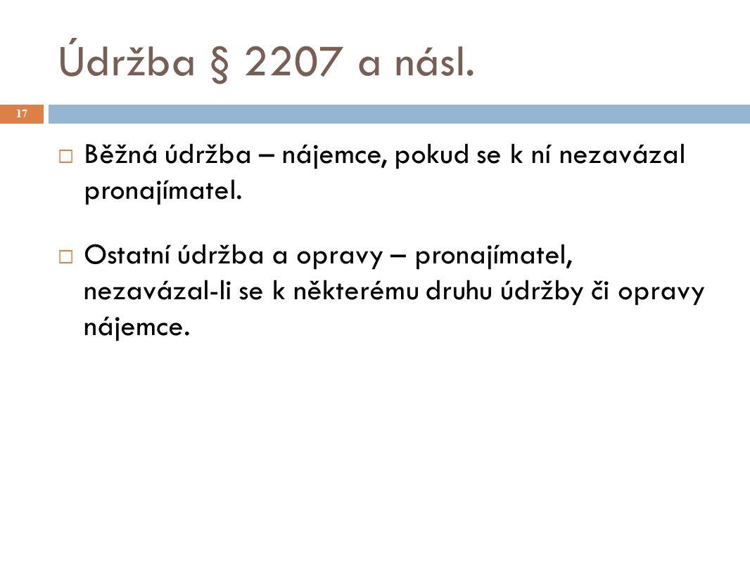 Údržba § 2207 a násl. 17  Běžná údržba – nájemce, pokud se k ní nezavázal pronajímatel.