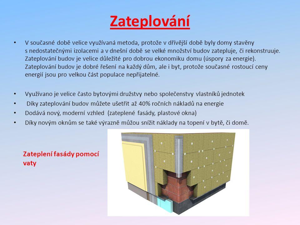 Zateplování V současné době velice využívaná metoda, protože v dřívější době byly domy stavěny s nedostatečnými izolacemi a v dnešní době se velké množství budov zatepluje, či rekonstruuje.