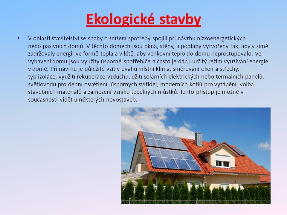 Ekologické stavby V oblasti stavitelství se snahy o snížení spotřeby spojili při návrhu nízkoenergetických nebo pasivních domů.