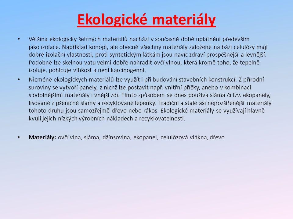 Ekologické materiály Většina ekologicky šetrných materiálů nachází v současné době uplatnění především jako izolace.