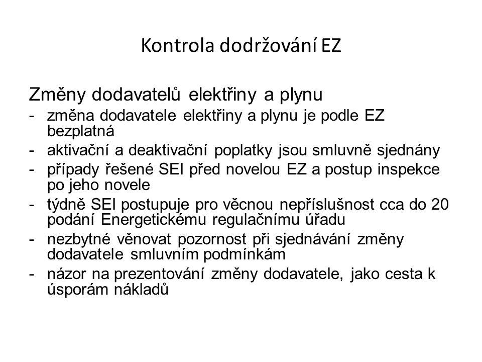 Kontrola dodržování EZ Změny dodavatelů elektřiny a plynu -změna dodavatele elektřiny a plynu je podle EZ bezplatná -aktivační a deaktivační poplatky jsou smluvně sjednány -případy řešené SEI před novelou EZ a postup inspekce po jeho novele -týdně SEI postupuje pro věcnou nepříslušnost cca do 20 podání Energetickému regulačnímu úřadu -nezbytné věnovat pozornost při sjednávání změny dodavatele smluvním podmínkám -názor na prezentování změny dodavatele, jako cesta k úsporám nákladů