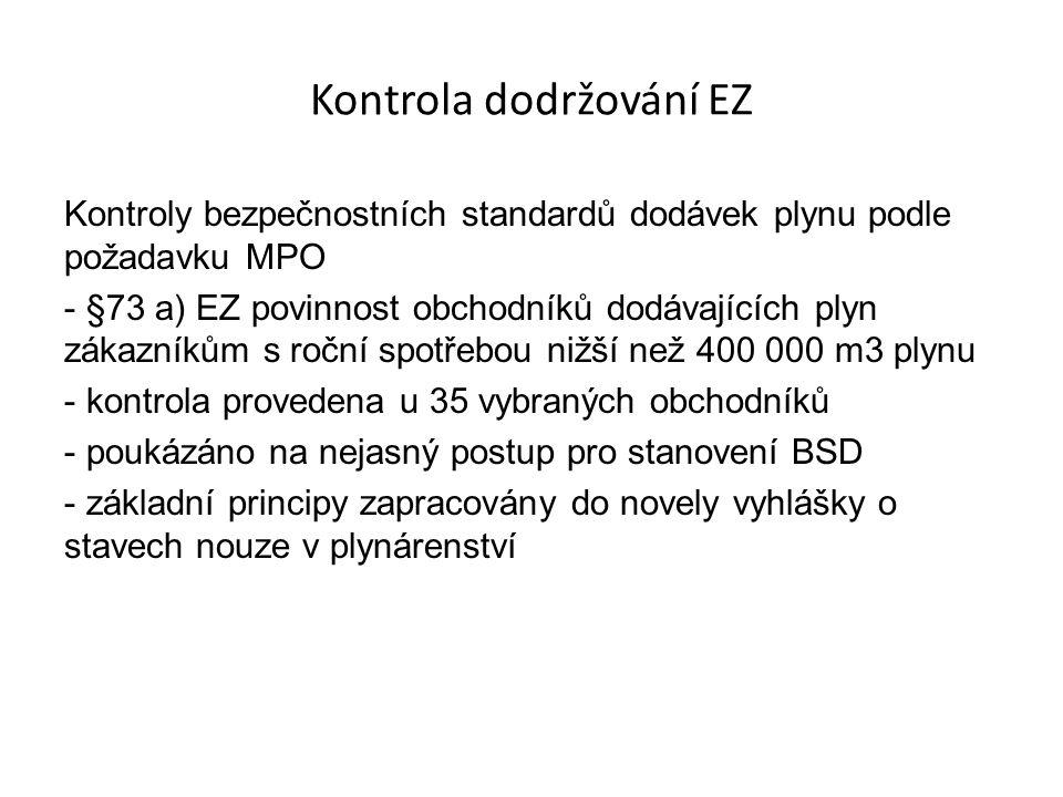 Kontrola dodržování EZ Kontroly bezpečnostních standardů dodávek plynu podle požadavku MPO - §73 a) EZ povinnost obchodníků dodávajících plyn zákazníkům s roční spotřebou nižší než 400 000 m3 plynu - kontrola provedena u 35 vybraných obchodníků - poukázáno na nejasný postup pro stanovení BSD - základní principy zapracovány do novely vyhlášky o stavech nouze v plynárenství