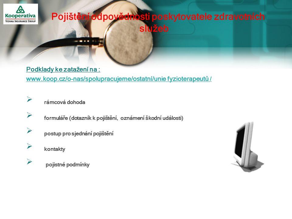 Podklady ke zatažení na : www.koop.cz/o-nas/spolupracujeme/ostatní/unie fyzioterapeutů /  rámcová dohoda  formuláře (dotazník k pojištění, oznámení škodní události)  postup pro sjednání pojištění  kontakty  pojistné podmínky Pojištění odpovědnosti poskytovatele zdravotních služeb