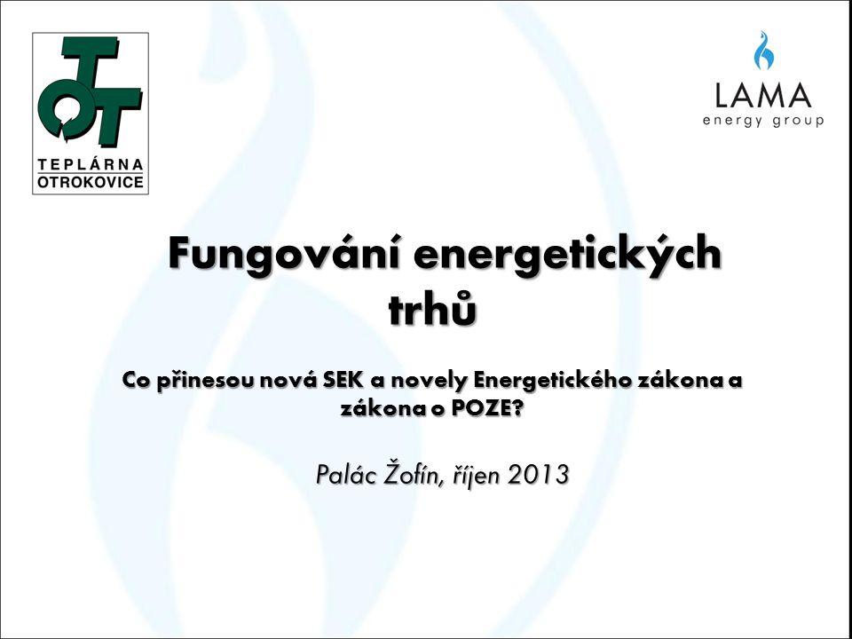 Fungování energetických trhů Fungování energetických trhů Co přinesou nová SEK a novely Energetického zákona a zákona o POZE? Palác Žofín, říjen 2013
