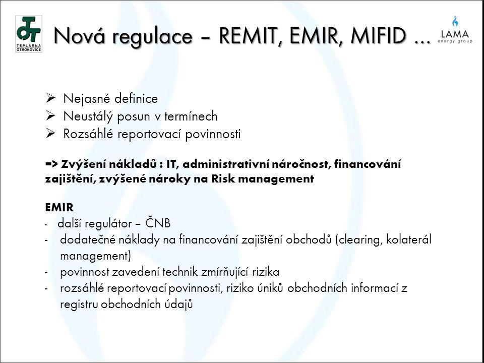 Nová regulace – REMIT, EMIR, MIFID …  Nejasné definice  Neustálý posun v termínech  Rozsáhlé reportovací povinnosti => Zvýšení nákladů : IT, admini