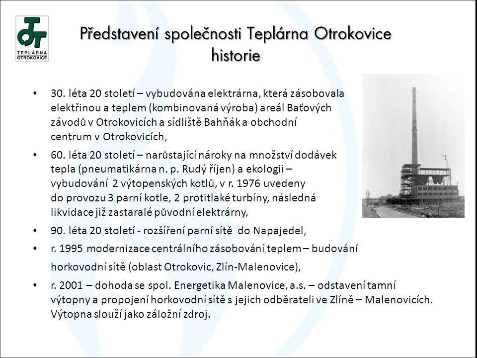 Představení společnosti Teplárna Otrokovice historie 30. léta 20 století – vybudována elektrárna, která zásobovala elektřinou a teplem (kombinovaná vý