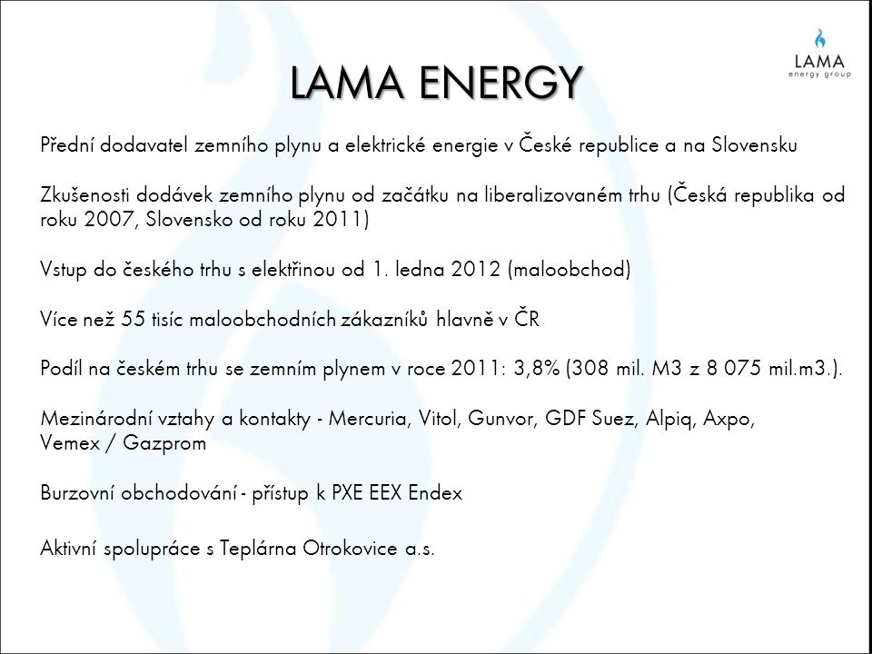 LAMA ENERGY Přední dodavatel zemního plynu a elektrické energie v České republice a na Slovensku Zkušenosti dodávek zemního plynu od začátku na libera