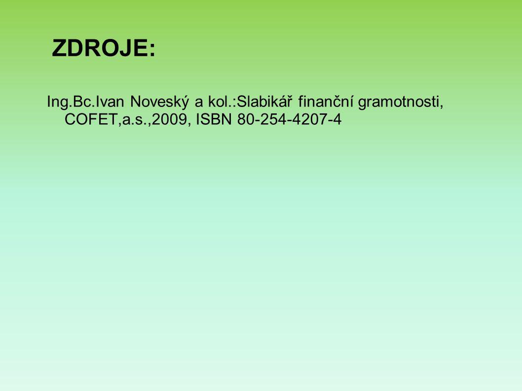 ZDROJE: Ing.Bc.Ivan Noveský a kol.:Slabikář finanční gramotnosti, COFET,a.s.,2009, ISBN 80-254-4207-4