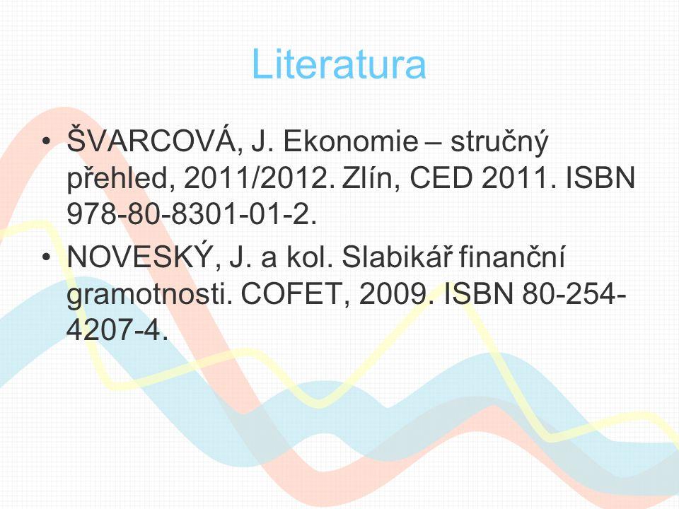 Literatura ŠVARCOVÁ, J. Ekonomie – stručný přehled, 2011/2012. Zlín, CED 2011. ISBN 978-80-8301-01-2. NOVESKÝ, J. a kol. Slabikář finanční gramotnosti