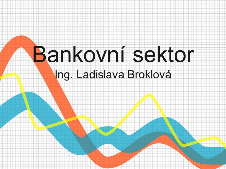 Bankovní sektor Ing. Ladislava Broklová