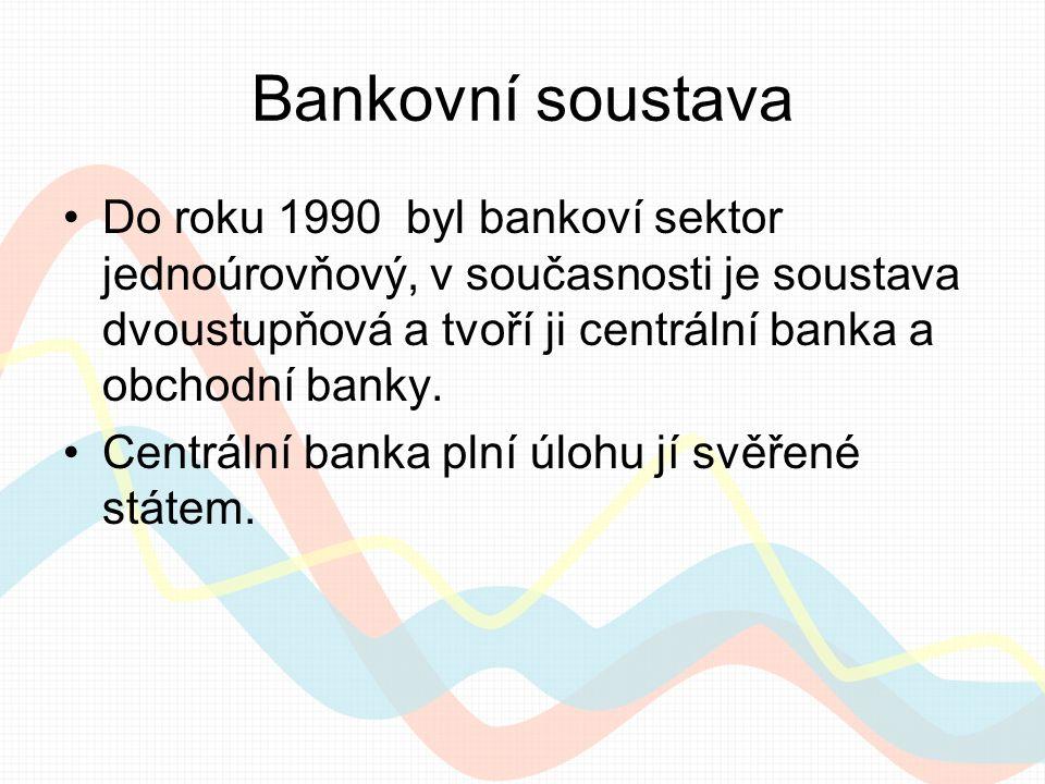 Bankovní soustava Do roku 1990 byl bankoví sektor jednoúrovňový, v současnosti je soustava dvoustupňová a tvoří ji centrální banka a obchodní banky.