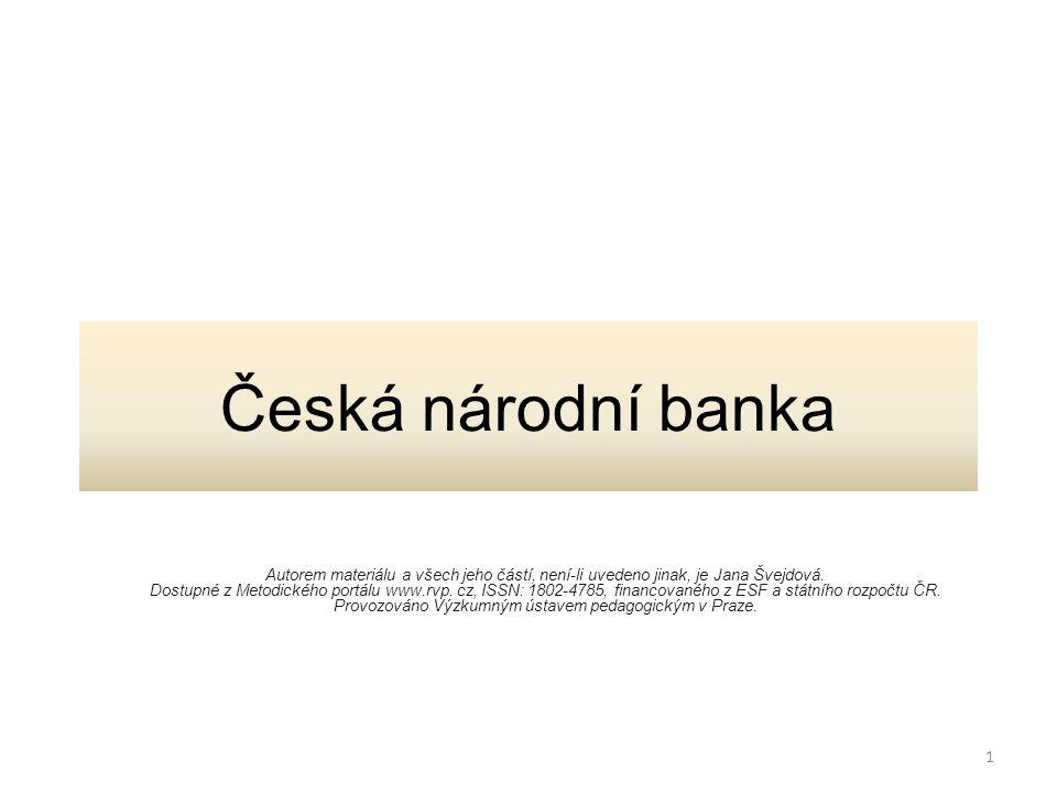 Česká národní banka Autorem materiálu a všech jeho částí, není-li uvedeno jinak, je Jana Švejdová.