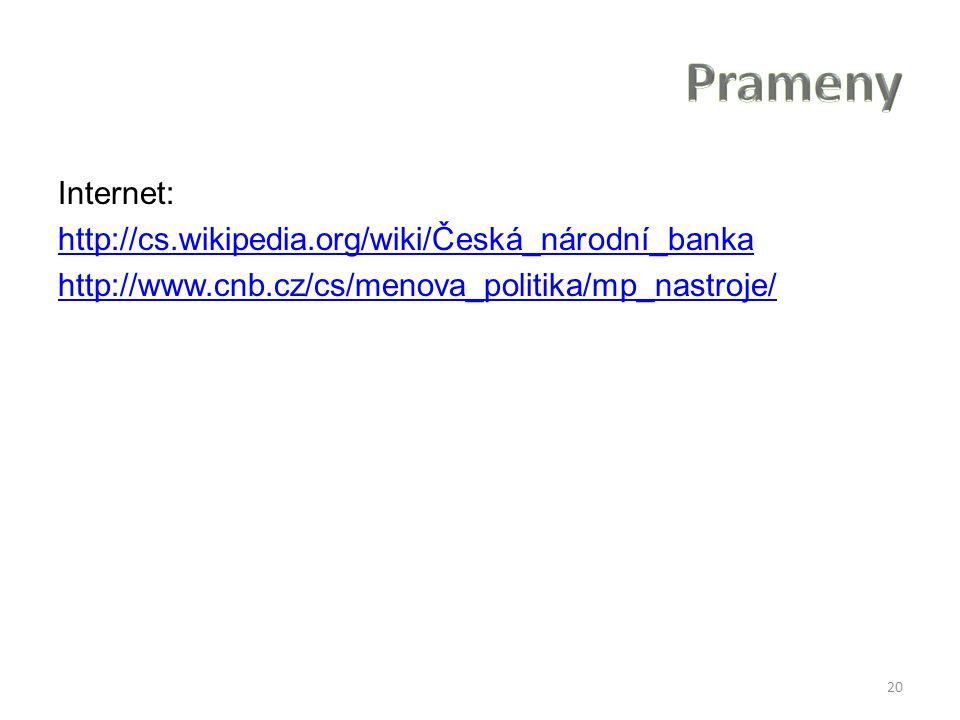Internet: http://cs.wikipedia.org/wiki/Česká_národní_banka http://www.cnb.cz/cs/menova_politika/mp_nastroje/ 20