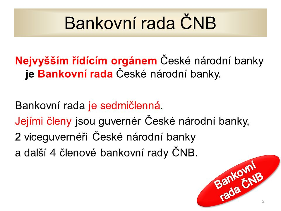 Členy Bankovní rady jmenuje a odvolává prezident ČR na dobu šesti let.