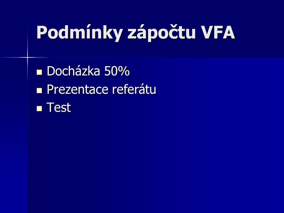 Podmínky zápočtu VFA Docházka 50% Docházka 50% Prezentace referátu Prezentace referátu Test Test