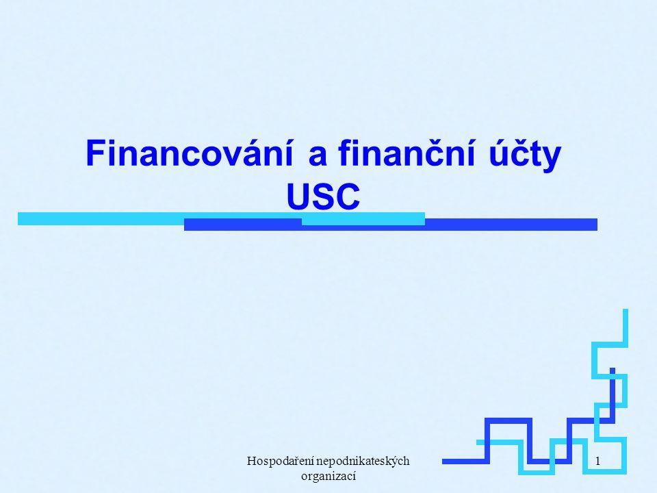 Hospodaření nepodnikateských organizací 1 Financování a finanční účty USC