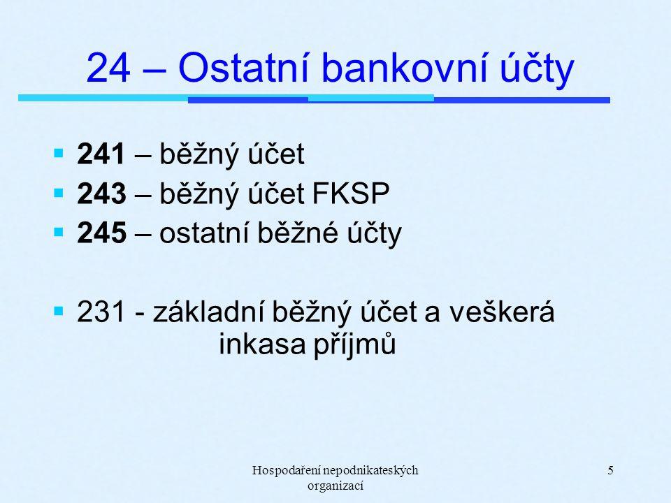 Hospodaření nepodnikateských organizací 5 24 – Ostatní bankovní účty  241 – běžný účet  243 – běžný účet FKSP  245 – ostatní běžné účty  231 - základní běžný účet a veškerá inkasa příjmů