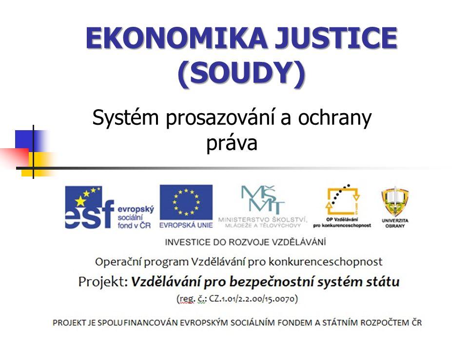 Zdroje financování justice a soudů v ČR Rozpočtové Dotace ze státního rozpočtu Dotace z strukturálních fondů EU Mimorozpočtové Soudní poplatky Peněžité tresty Pokuty Výnosy z hospodářské činnosti (vězeňství)
