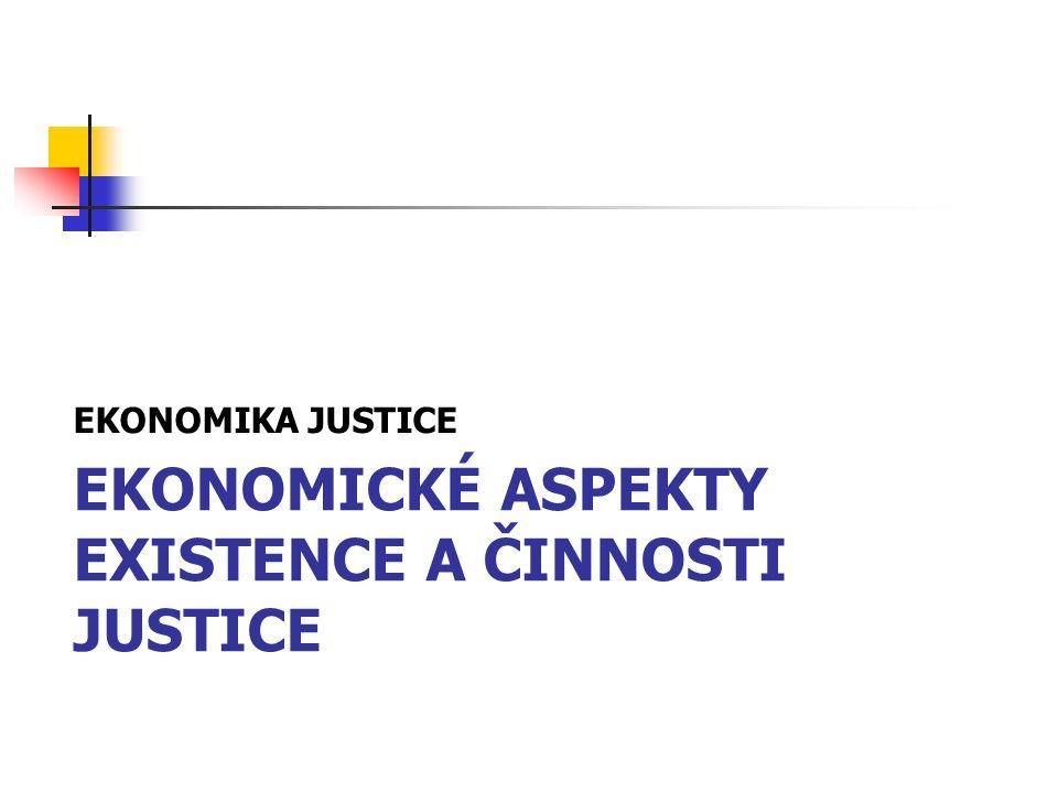 EKONOMICKÉ ASPEKTY EXISTENCE A ČINNOSTI JUSTICE EKONOMIKA JUSTICE