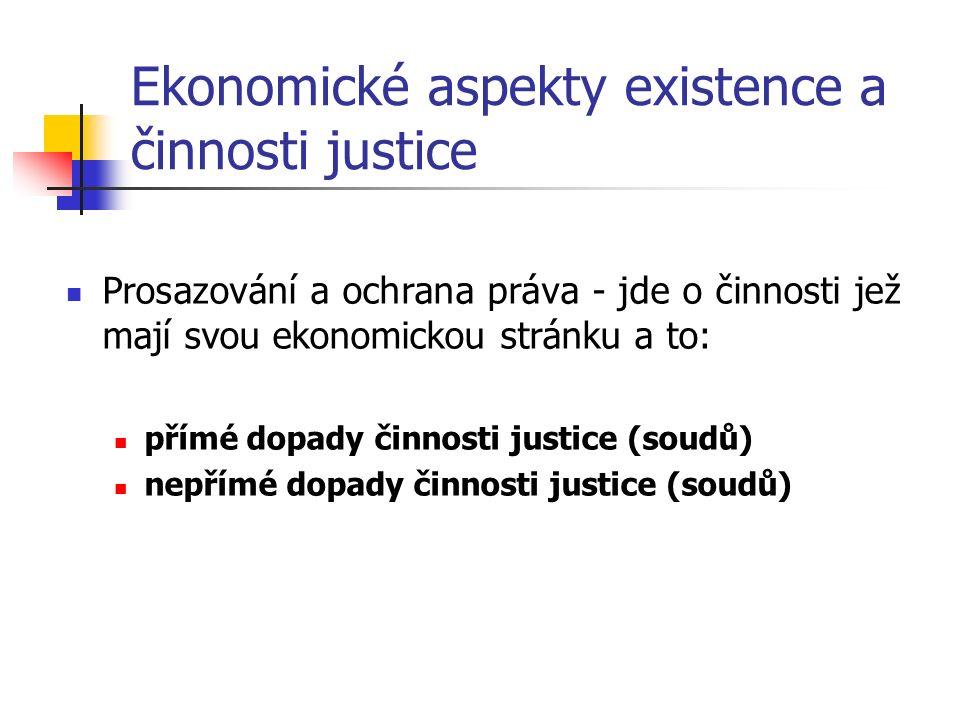 Ekonomické aspekty existence a činnosti justice Prosazování a ochrana práva - jde o činnosti jež mají svou ekonomickou stránku a to: přímé dopady činnosti justice (soudů) nepřímé dopady činnosti justice (soudů)