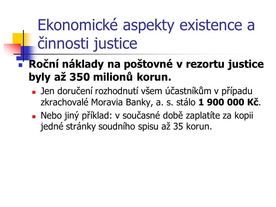 Ekonomické aspekty existence a činnosti justice Roční náklady na poštovné v rezortu justice byly až 350 milionů korun.