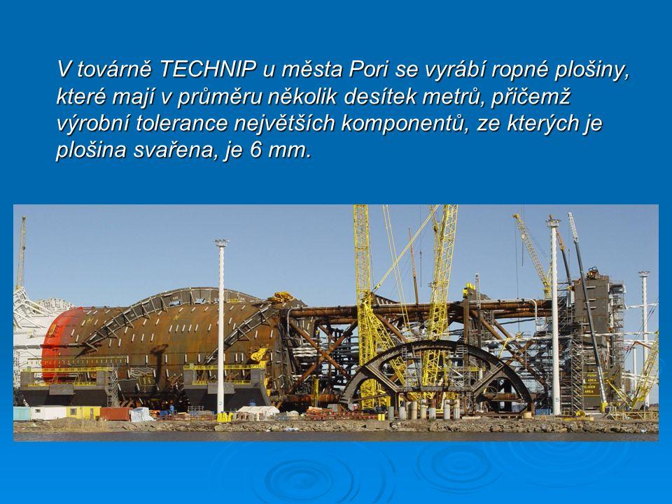 V továrně TECHNIP u města Pori se vyrábí ropné plošiny, které mají v průměru několik desítek metrů, přičemž výrobní tolerance největších komponentů, ze kterých je plošina svařena, je 6 mm.
