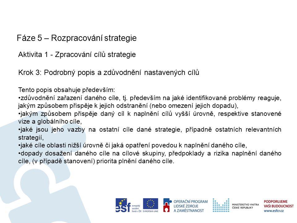 Fáze 5 – Rozpracování strategie 19 Aktivita 1 - Zpracování cílů strategie Krok 3: Podrobný popis a zdůvodnění nastavených cílů Tento popis obsahuje především: zdůvodnění zařazení daného cíle, tj.