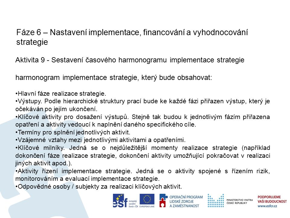 Fáze 6 – Nastavení implementace, financování a vyhodnocování strategie 48 Aktivita 9 - Sestavení časového harmonogramu implementace strategie harmonogram implementace strategie, který bude obsahovat: Hlavní fáze realizace strategie.