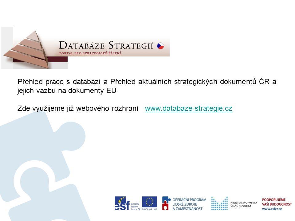 77 Přehled práce s databází a Přehled aktuálních strategických dokumentů ČR a jejich vazbu na dokumenty EU Zde využijeme již webového rozhraní www.databaze-strategie.czwww.databaze-strategie.cz