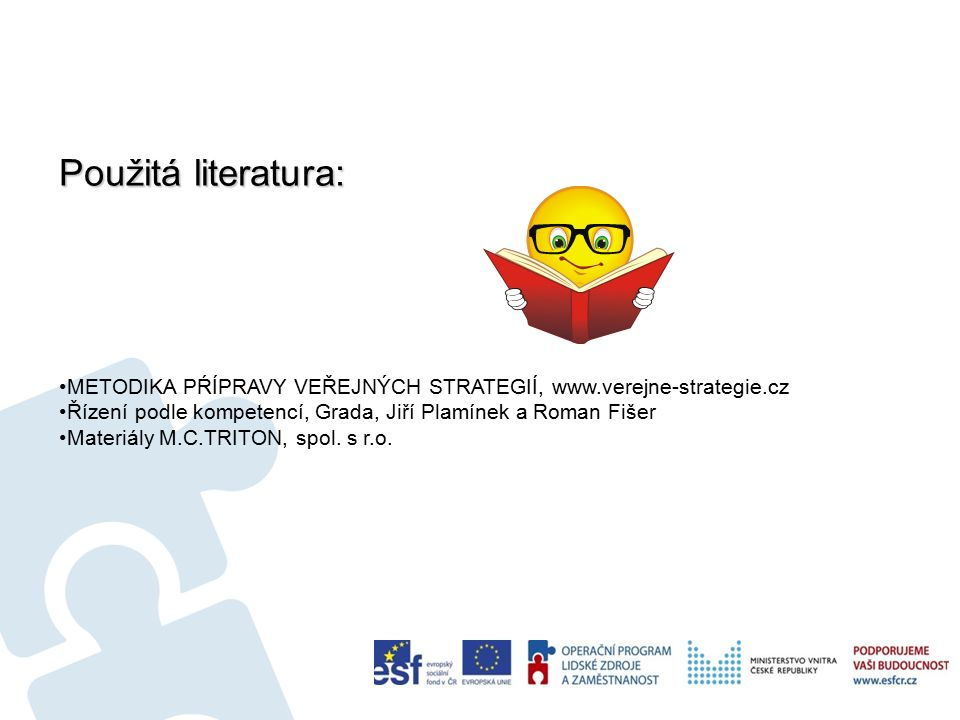 79 Použitá literatura: METODIKA PŔÍPRAVY VEŘEJNÝCH STRATEGIÍ, www.verejne-strategie.cz Řízení podle kompetencí, Grada, Jiří Plamínek a Roman Fišer Materiály M.C.TRITON, spol.