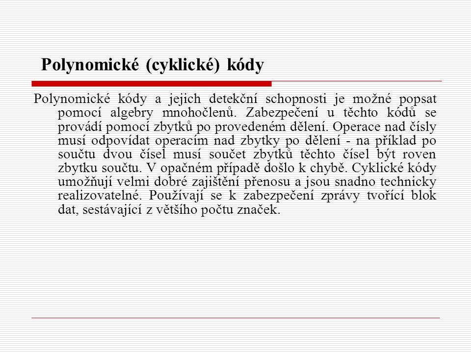 Polynomické (cyklické) kódy Polynomické kódy a jejich detekční schopnosti je možné popsat pomocí algebry mnohočlenů.