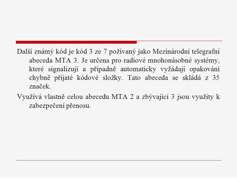 Další známý kód je kód 3 ze 7 požívaný jako Mezinárodní telegrafní abeceda MTA 3.