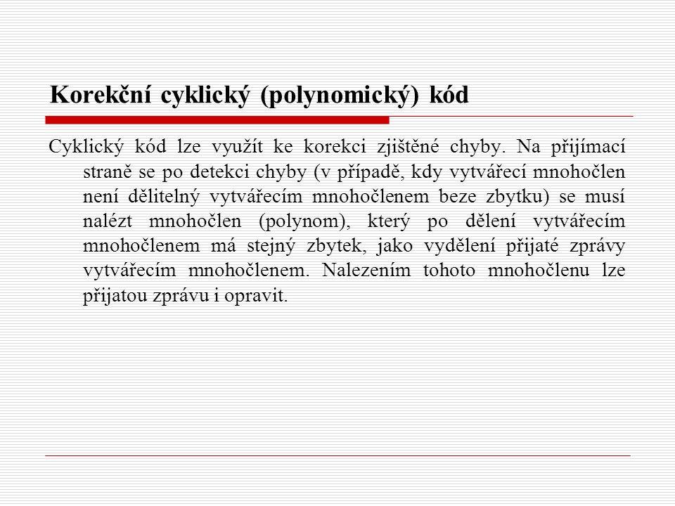 Korekční cyklický (polynomický) kód Cyklický kód lze využít ke korekci zjištěné chyby.