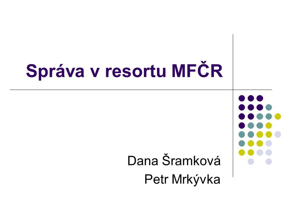 Správa v resortu MFČR Dana Šramková Petr Mrkývka