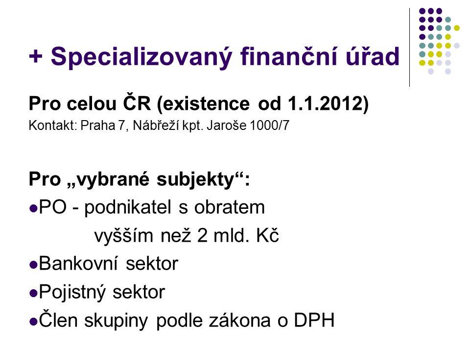+ Specializovaný finanční úřad Pro celou ČR (existence od 1.1.2012) Kontakt: Praha 7, Nábřeží kpt.