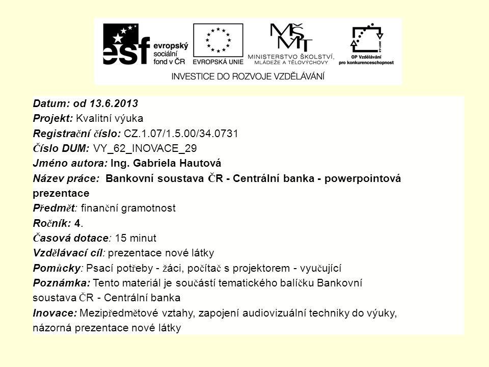 Datum: od 13.6.2013 Projekt: Kvalitní výuka Registra č ní č íslo: CZ.1.07/1.5.00/34.0731 Č íslo DUM: VY_62_INOVACE_29 Jméno autora: Ing.