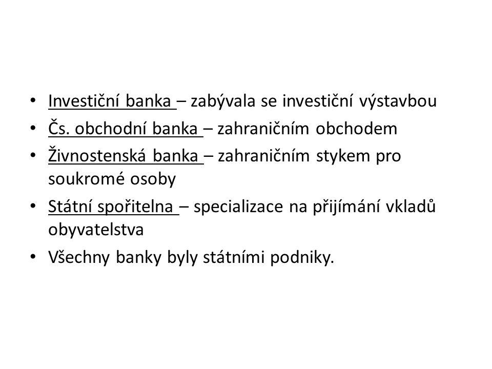 Investiční banka – zabývala se investiční výstavbou Čs. obchodní banka – zahraničním obchodem Živnostenská banka – zahraničním stykem pro soukromé oso