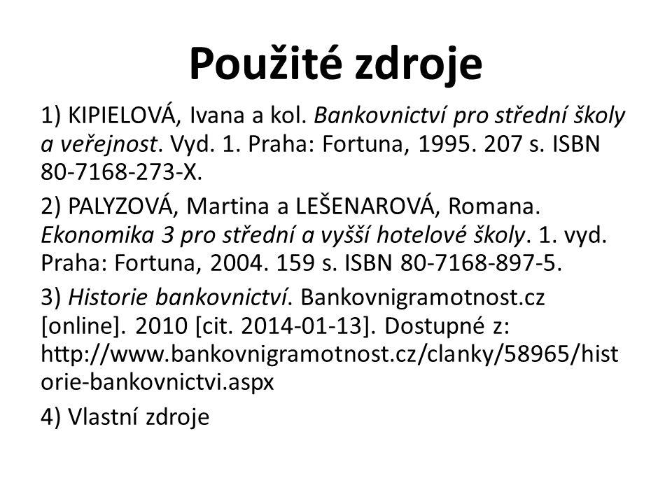 Použité zdroje 1) KIPIELOVÁ, Ivana a kol. Bankovnictví pro střední školy a veřejnost. Vyd. 1. Praha: Fortuna, 1995. 207 s. ISBN 80-7168-273-X. 2) PALY