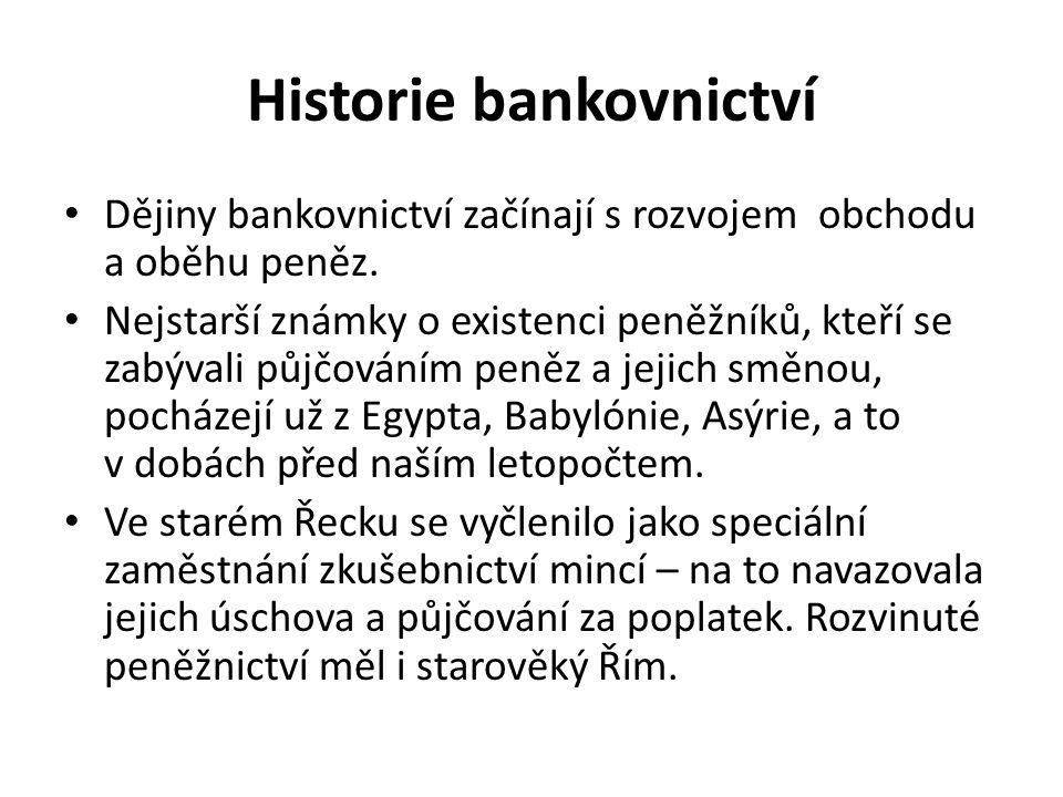 Historie bankovnictví Dějiny bankovnictví začínají s rozvojem obchodu a oběhu peněz. Nejstarší známky o existenci peněžníků, kteří se zabývali půjčová