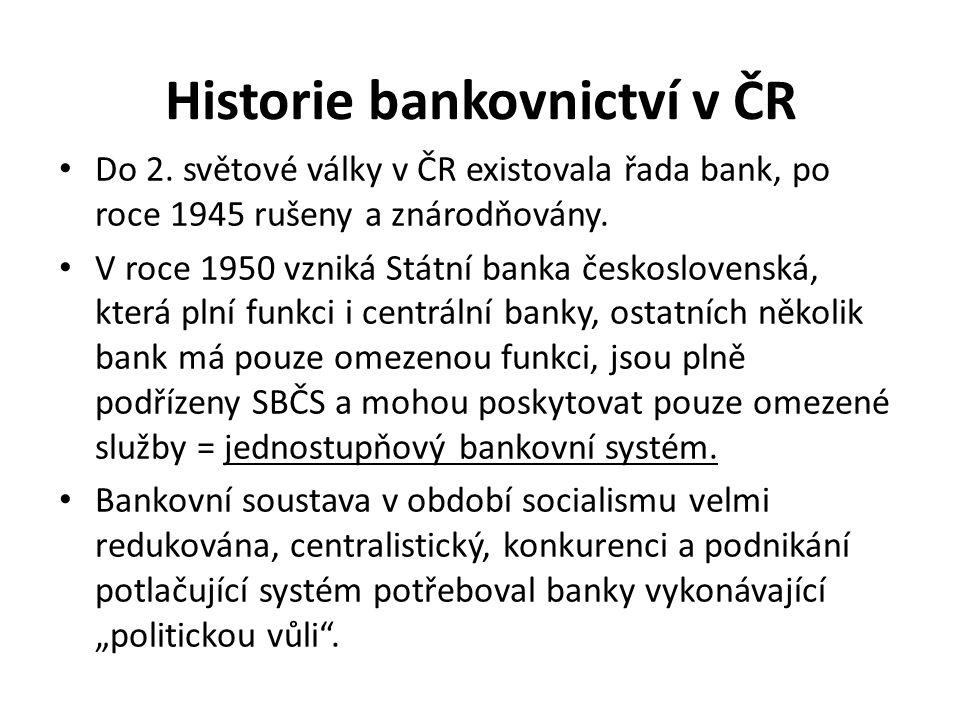 Historie bankovnictví v ČR Do 2. světové války v ČR existovala řada bank, po roce 1945 rušeny a znárodňovány. V roce 1950 vzniká Státní banka českoslo