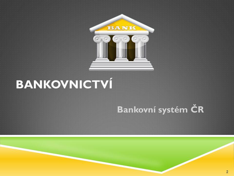 BANKOVNICTVÍ Bankovní systém ČR 2