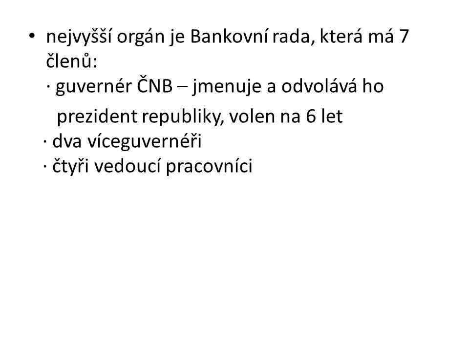 nejvyšší orgán je Bankovní rada, která má 7 členů: · guvernér ČNB – jmenuje a odvolává ho prezident republiky, volen na 6 let · dva víceguvernéři · čt