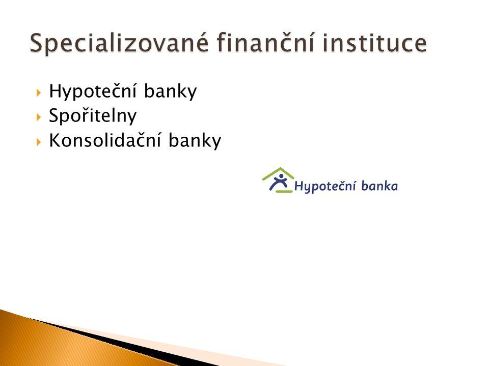  Hypoteční banky  Spořitelny  Konsolidační banky
