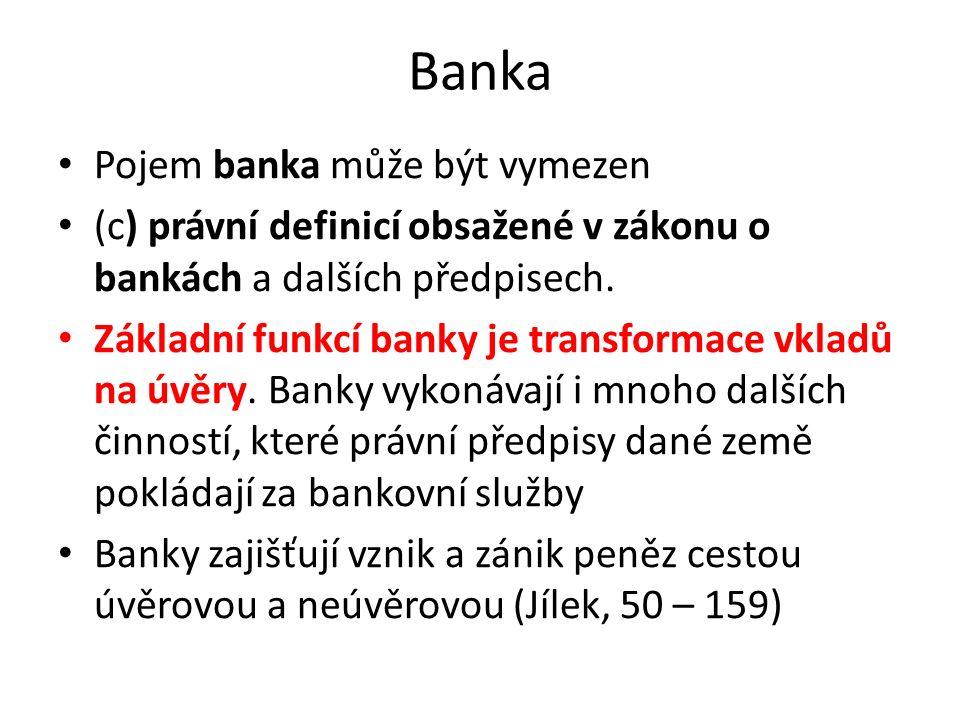 Banka Pojem banka může být vymezen (c) právní definicí obsažené v zákonu o bankách a dalších předpisech.