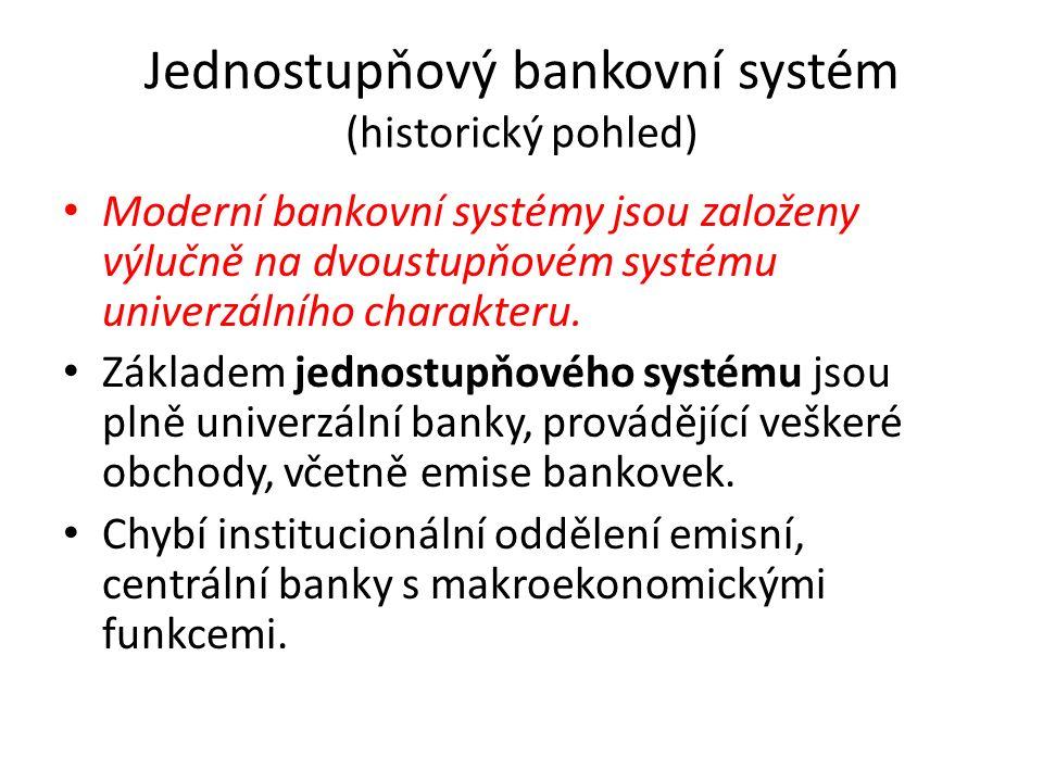Jednostupňový bankovní systém (historický pohled) Moderní bankovní systémy jsou založeny výlučně na dvoustupňovém systému univerzálního charakteru.